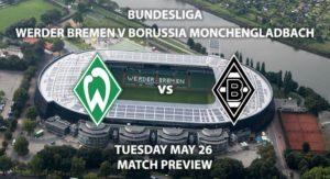 Match Betting Preview - Werder Bremen vs Borussia Monchengladbach. Tuesday 26th May 2020, Weser Stadium. Live on BT Sport 1 – Kick-Off: 19:30 BST.