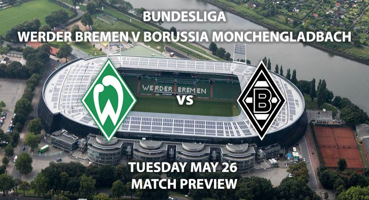 Match Betting Preview - Werder Bremen vs Borussia Monchengladbach. Tuesday 26th May 2020, Weser Stadium. Live on BT Sport 1 – Kick-Off: 19:30 BST.