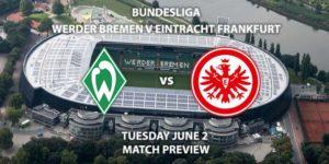 Match Betting Preview - Werder Bremen vs Eintracht Frankfurt. Wednesday 3rd June2020, Weserstadion. Live on BT Sport 1 – Kick-Off: 19:30 BST.