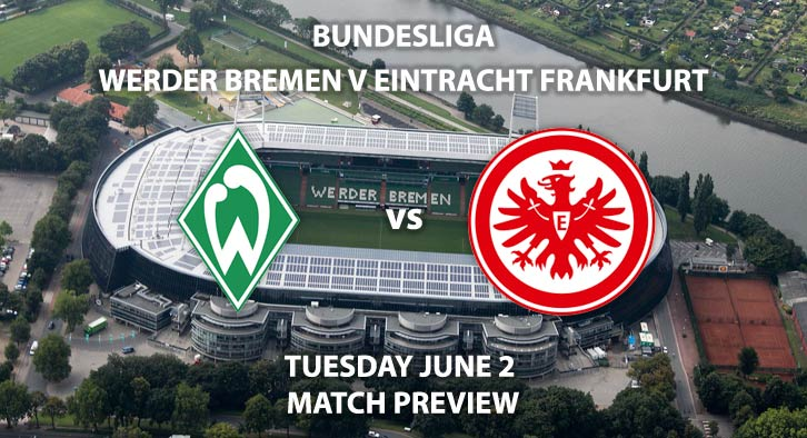 Match Betting Preview - Werder Bremen vs Eintracht Frankfurt. Wednesday 3rd June 2020, Weserstadion. Live on BT Sport 1 – Kick-Off: 19:30 BST.