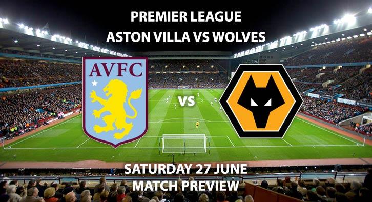 Match Betting Preview - Aston Vila vs Wolves. Saturday 27th June 2020, FA Premier League, Villa Park. Live on BT Sport 1 - Kick-Off: 12:30 BST.