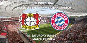 Match Betting Preview - Bayer Leverkusen vs Bayern Munich. Saturday 6th June 2020, Bay Arena. Live on BT Sport 1 – Kick-Off: 14:30 BST.