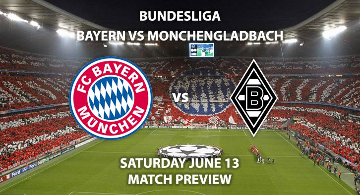 Match Betting Preview - Bayern Munich vs Borussia Monchengladbach. Saturday 13th June 2020, Allianz Arena. Live on BT Sport 1 – Kick-Off: 17:30 BST.