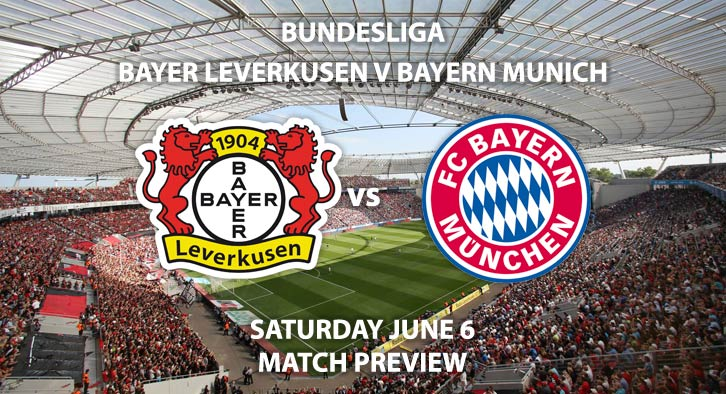 Match Betting Preview - Bayer Leverkusen vs Bayern Munich. Saturday 6th June 2020, Bay Arena. Live on BT Sport 1 – Kick-Off: 14:30 BST.