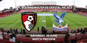Match Betting Preview - Bournemouth vs Crystal Palace. Saturday 20th June 2020, FA Premier League, Vitality Stadium. Live on BBC 1 - Kick-Off: 19:45 BST.
