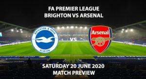 Match Betting Preview - Brighton vs Arsenal. Saturday 20th June 2020, FA Premier League, Amex Stadium. Live on BT Sport 1 - Kick-Off: 15:00 BST.