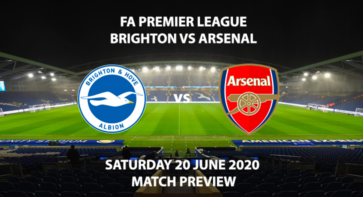 Match Betting Preview - Brighton vs Arsenal. Saturday 20th June 2020, FA Premier League, Amex Stadium. Live on BT Sport 1 - Kick-Off: 15:00 BST.