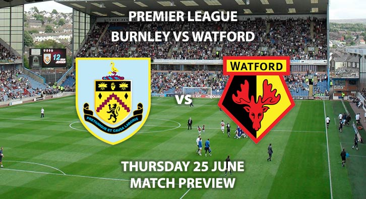 Match Betting Preview - Burnley vs Watford. Thursday 25th June 2020, FA Premier League, Turf Moor. Live on Sky Sports Action - Kick-Off: 18:00 BST.