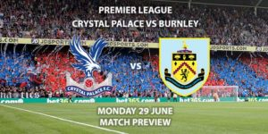 Match Betting Preview - Crystal Palace vs Burnley. Monday 29th June 2020, FA Premier League, Selhurst Park. Live on Sky Sports Action - Kick-Off: 20:00 BST.
