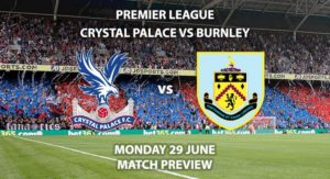 Match Betting Preview - Crystal Palace vs Burnley. Monday 29th June 2020, FA Premier League, Selhurst Park. Live on Sky Sports Action - Kick-Off: 20:00 BST.Match Betting Preview - Crystal Palace vs Burnley. Monday 29th June 2020, FA Premier League, Selhurst Park. Live on Sky Sports Action - Kick-Off: 20:00 BST.Match Betting Preview - Crystal Palace vs Burnley. Monday 29th June 2020, FA Premier League, Selhurst Park. Live on Sky Sports Action - Kick-Off: 20:00 BST.