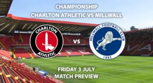 Match Betting Preview - Charlton Athletic vs Millwall. Friday 3rd July 2020, The Championship, The Valley. Sky Sports Football HD - Kick-Off: 20:15 BST.