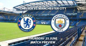 Match Betting Preview - Chelsea vs Manchester City. Thursday 25th June 2020, FA Premier League, Stamford Bridge. Live on BT Sport 1 - Kick-Off: 20:00 BST.