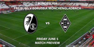 Match Betting Preview - Freiburg vs Borussia Monchengladbach. Friday 5th June2020, Schwarzwald Stadion. Live on BT Sport 1 – Kick-Off: 19:30 BST.
