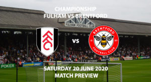 Match Betting Preview - Fulham vs Brentford. Saturday 20th June 2020, The Championship, Craven Cottage. Sky Sports Football HD - Kick-Off: 12:30 GMT.
