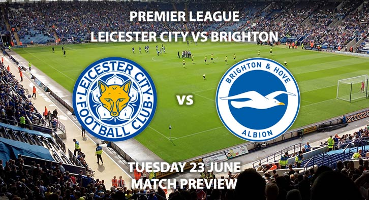 Match Betting Preview - Leicester City vs Brighton. Tuesday 23rd June 2020, FA Premier League, King Power Stadium. Live on Sky Sports Premier League - Kick-Off: 18:00 BST.