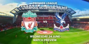 Match Betting Preview - Liverpool vs Crystal Palace. Wednesday 24th June 2020, FA Premier League, Anfield. Live on Sky Sports Premier League - Kick-Off: 20:15 BST.