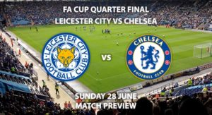 Match Betting Preview - Leicester City vs Chelsea. Sunday 28th June2020, FA Cup Quarter-Final, King Power Stadium. Live on BT Sport 1 - Kick-Off: 16:00 BST.
