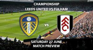 Match Betting Preview - Leeds United vs Fulham. Saturday 27th June2020, The Championship, Elland Road. Sky Sports Football HD - Kick-Off: 15:00 BST.