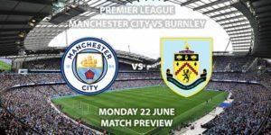 Match Betting Preview - Manchester City vs Burnley. Monday 22nd June 2020, FA Premier League, Etihad Stadium. Live on Sky Sports Premier League - Kick-Off: 20:00 BST.