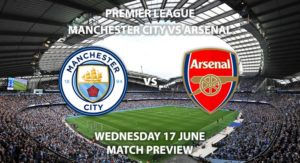 Match Betting Preview - Manchester City vs Arsenal. Wednesday 17th June 2020, FA Premier League, Etihad Stadium. Live on Sky Sports Premier League - Kick-Off: 20:15 BST.