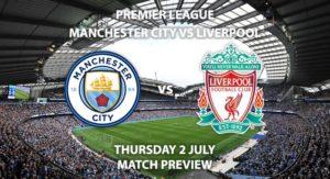 Match Betting Preview - Manchester City vs Liverpool. Thursday 2nd July 2020, FA Premier League, Etihad Stadium. Live on Sky Sports Premier League - Kick-Off: 20:15 BST.