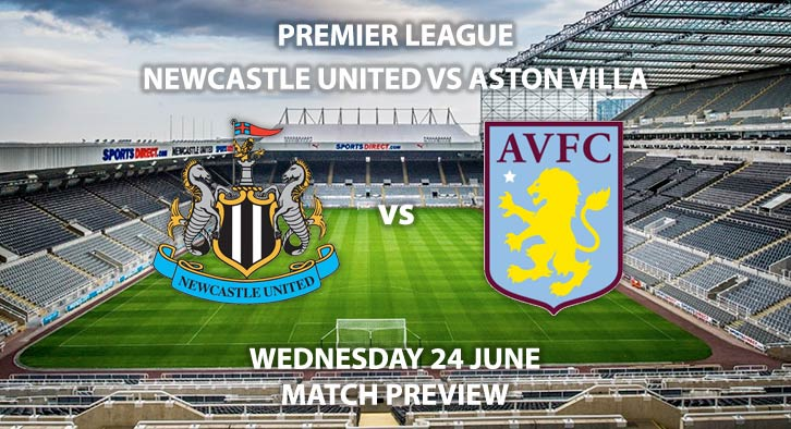 Match Betting Preview - Newcastle United vs Aston Villa. Wednesday 24th June 2020, FA Premier League, St James' Park. Live on BT Sport 1 - Kick-Off: 18:00 BST.