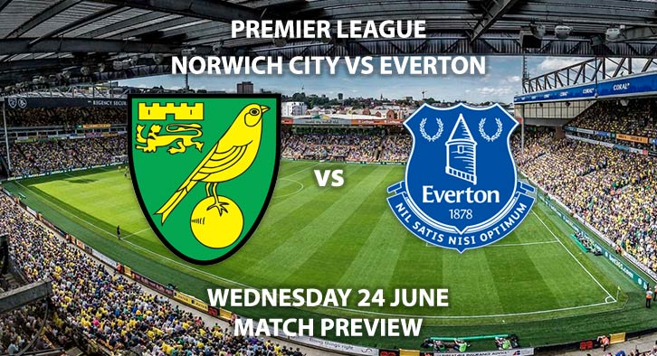 Match Betting Preview - Norwich City vs Everton. Wednesday 24th June 2020, FA Premier League, Carrow Road. Live on BBC 1 - Kick-Off: 18:00 BST.