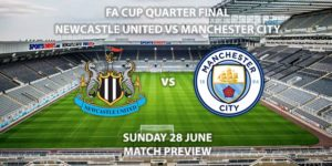 Match Betting Preview - Newcastle United vs Manchester City. Sunday 28th June2020, FA Cup Quarter-Final, St James' Park. Live on BBC 1 - Kick-Off: 18:30 BST.