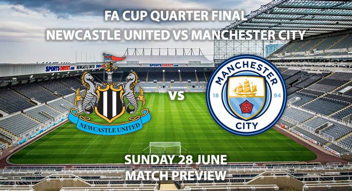 Match Betting Preview - Newcastle United vs Manchester City. Sunday 28th June 2020, FA Cup Quarter-Final, St James' Park. Live on BBC 1 - Kick-Off: 18:30 BST.