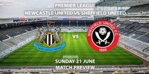Match Betting Preview - Newcastle United vs Sheffield United. Sunday 21st June 2020, FA Premier League, St James' Park. Live on Sky Sports Premier League - Kick-Off: 14:00 BST.