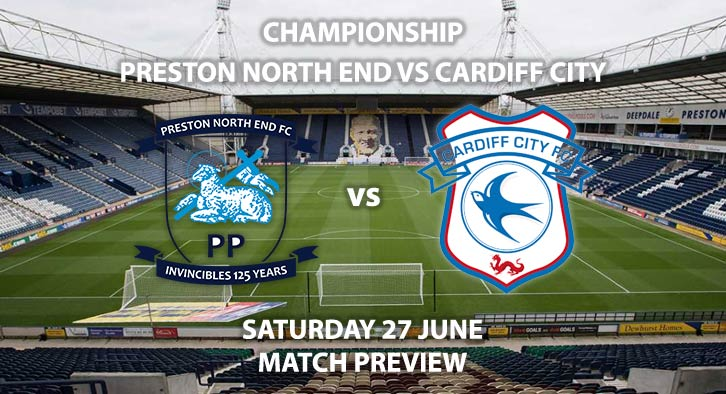 Match Betting Preview - Preston North End vs Cardiff City. Saturday 27th June 2020, The Championship, Deepdale. Sky Sports Football HD - Kick-Off: 12:30 BST.