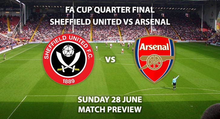 Match Betting Preview - Sheffield United vs Arsenal. Sunday 28th June 2020, FA Cup Quarter-Final, Brammall Lane. Live on BT Sport 1 - Kick-Off: 13:00 BST.