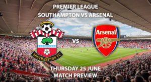 Match Betting Preview - Southampton vs Arsenal. Thursday 25th June 2020, FA Premier League, St Mary's Stadium. Live on Sky Sports Premier League - Kick-Off: 18:00 BST.