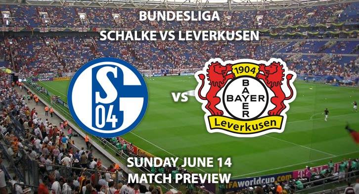 Match Betting Preview - Schalke vs Bayer Leverkusen. Sunday 14th June 2020, VELTINS Arena. Live on BT Sport 1 – Kick-Off: 17:00 BST.