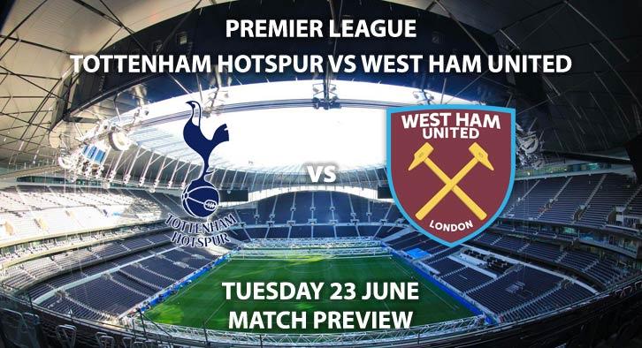 Match Betting Preview - Tottenham Hotspur vs West Ham United. Tuesday 223rd June 2020, FA Premier League, Tottenham Hotspur Stadium. Live on Sky Sports Premier League - Kick-Off: 20:15 BST.