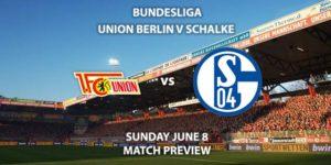 Match Betting Preview - Union Berlin vs Schalke. Sunday 7th June 2020, Stadion Al der AltenFörsterei. Live on BT Sport 1 – Kick-Off: 14:30 BST.
