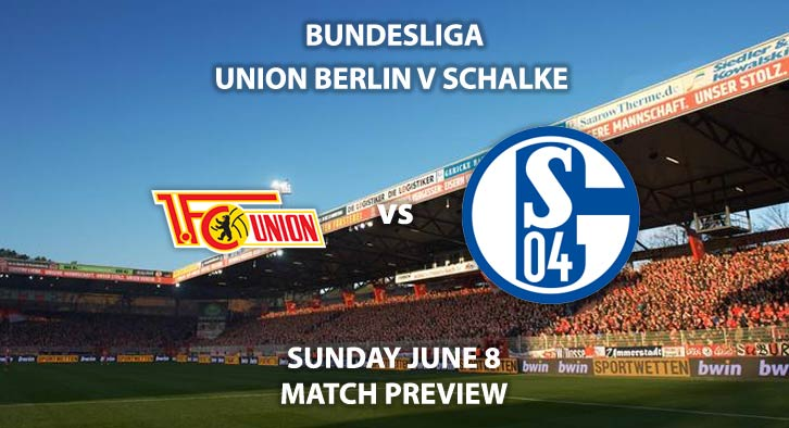 Match Betting Preview - Union Berlin vs Schalke. Sunday 7th June 2020, Stadion Al der Alten Försterei. Live on BT Sport 1 – Kick-Off: 14:30 BST.