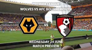 Match Betting Preview - Wolves vs Bournemouth. Wednesday 24th June 2020, FA Premier League, Molineux. Live on BT Sport 2 - Kick-Off: 18:00 BST.
