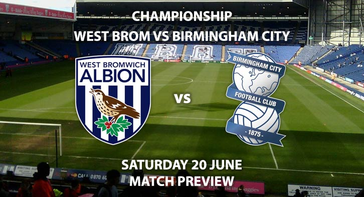 Match Betting Preview - West Bromwich Albion vs Birmingham City. Saturday 20th June 2020, The Championship, The Hawthorns. Sky Sports Football HD - Kick-Off: 15:00 GMT.