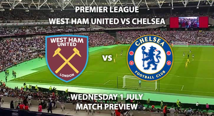 Match Betting Preview - West Ham United vs Chelsea. Wednesday 1st July 2020, FA Premier League, The London Stadium. Live on Sky Sports Premier League - Kick-Off: 20:15 BST.
