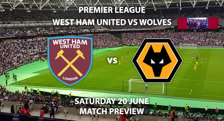 Match Betting Preview - West Ham United vs Wolves. Saturday 20th June 2020, FA Premier League, The London Stadium. Live on Sky Sports Premier League - Kick-Off: 17:30 BST.