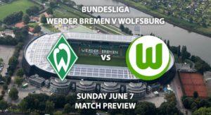 Match Betting Preview - Werder Bremen vs Wolfsburg. Sunday 7th June 2020, Weser Stadion. Live on BT Sport 1 – Kick-Off: 12:30 BST.